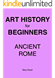 Ancient Rome - Study Guide (Art History For Beginners Book 1)