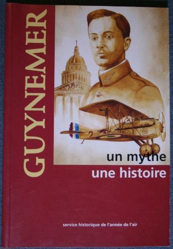 Guynemer, un mythe, une histoire Broché – 1 septembre 1997 SHD 2904521291 France Guerre mondiale ( 1914-1918)