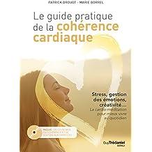Le Guide pratique de la cohérence cardiaque : Stress, gestion des émotions, créativité... La cardio-méditation pour mieux vivre au quotidien (1CD audio)