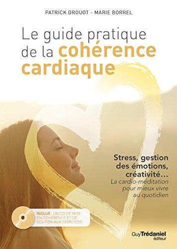 Le Guide pratique de la cohrence cardiaque : Stress, gestion des motions, crativit... La cardio-mditation pour mieux vivre au quotidien (1CD audio)
