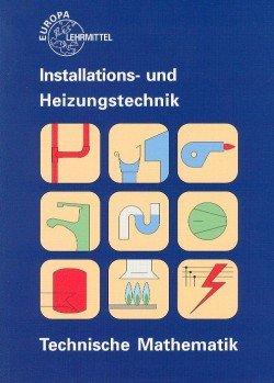 Technische Mathematik Installations- und Heizungstechnik. (Lernmaterialien)
