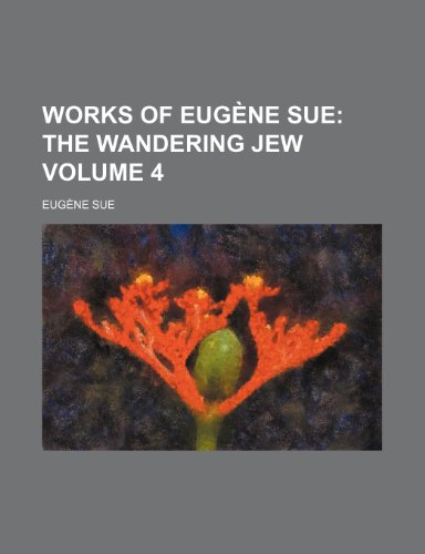 Works of Eugene Sue Volume 4; The Wandering Jew