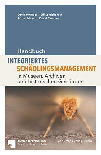 Handbuch Integriertes Schädlingsmanagement: in Museen, Archiven und historischen Gebäuden -