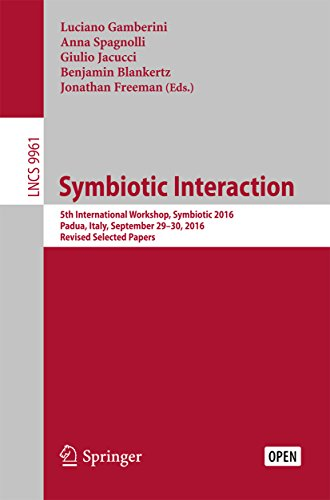 Symbiotic Interaction: 5th International Workshop, Symbiotic 2016, Padua, Italy, September 29–30, 2016, Revised Selected Papers (Information Systems and Applications, incl. Internet/Web, and HCI)