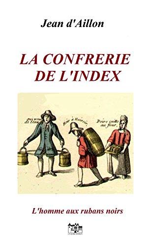 LA CONFRERIE DE L'INDEX: Les enquêtes de Louis Fronsac (L'HOMME AUX RUBANS NOIRS t. 5)