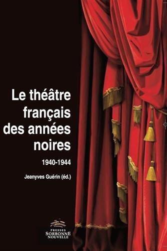 Le Theatre Français des Annees Noires 1940-1944