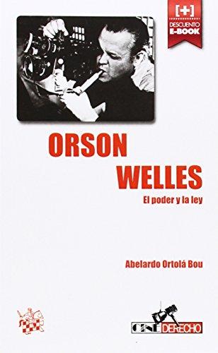 Orson Welles: El poder y la ley (Cine-Derecho) por Abelardo Ortolá Bou