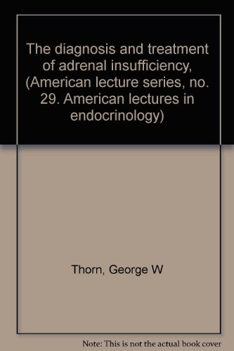 The Diagnosis and Treatment of Adrenal Insufficiency (American Lecture Series No. 29 - American Lectures in Endocrinology)