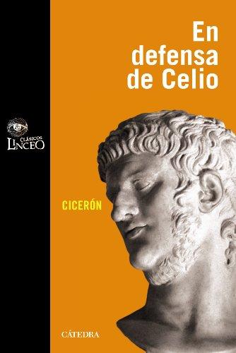 Discurso de Marco Tulio Cicerón en defensa de M. Celio (Clásicos Linceo) por Marco Tulio Cicerón