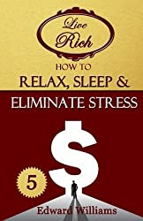 How To Relax, Sleep & Eliminate Stress: Live Rich: Volume 5 by Edward Williams (2015-06-18)