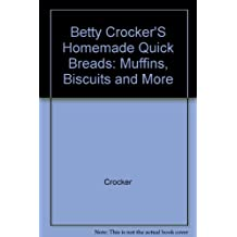 Betty Crocker's Homemade Quick Breads: Muffins, Biscuits and More