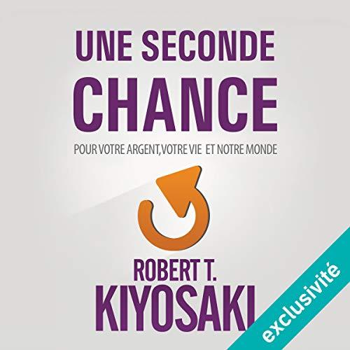 Une Seconde Chance: Pour votre argent, votre vie et notre monde par Robert T. Kiyosaki