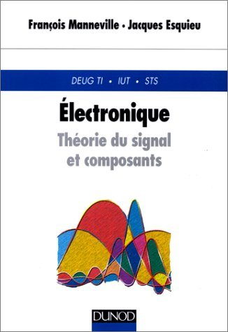 ELECTRONIQUE. Théorie du signal et composants