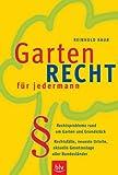 Gartenrecht für jedermann: Rechtsprobleme rund um Garten und Grundstück.  Rechtsfälle, neueste Urteile, aktuelle Gesetzeslage aller Bundesländer