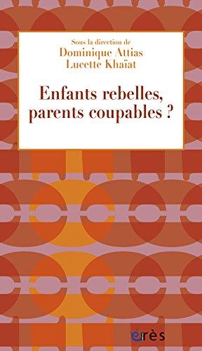 Enfants rebelles, parents coupables ?