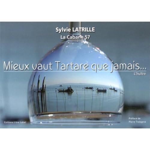 Mieux vaut tartare que jamais - l'huître de Sylvie Latrille (10 août 2012) Broché