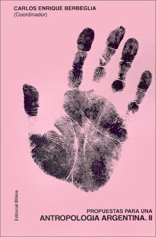 Propuestas Para UNA Antropologia Argentina (Coleccion Signo y Cultura) por Carlos Enrique Berbeglia