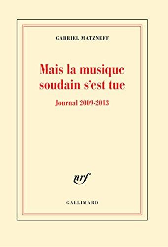 Mais la musique soudain s'est tue. Journal 2009-2013 (Blanche) par Gabriel Matzneff