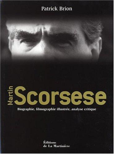 Martin Scorsese : Biographie, filmographie illustrée, analyse critique par Patrick Brion