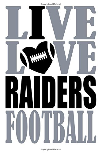 Live Love Raiders Football Journal: A lined notebook for the Oakland Raiders fan, 6x9 inches, 200 pages. Live Love Football in silver and I Heart Raiders in black. (Sports Fan Journals) por WriteDrawDesign