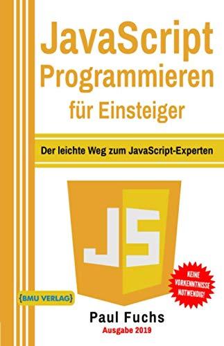 JavaScript: Programmieren für Einsteiger: Der leichte Weg zum JavaScript-Experten (Einfach Programmieren lernen, Band 6) - Java Der Mit Programmierung