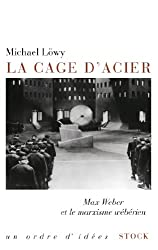 La cage d'acier: Max Weber et le marxisme wébérien