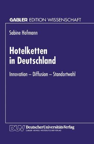 Hotelketten in Deutschland: Innovation  -  Diffusion  -  Standortwahl (German Edition)