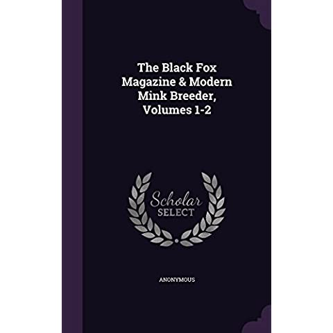The Black Fox Magazine & Modern Mink Breeder, Volumes 1-2