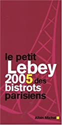 Le petit Lebey 2005 des bistrots parisiens