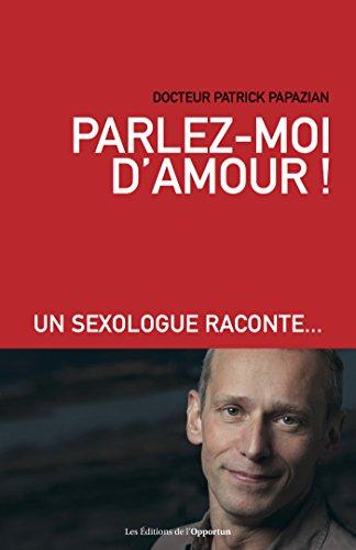 Parlez-moi d'amour !: Un sexologue raconte… (HORS COLL) par Patrick Papazian