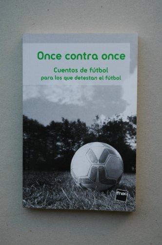 ONCE contra once : cuentos de fútbol para los que detesta el fútbol / Rafael Azcona, Mario Benedetti, Juan Bonilla...[et al.] ; prólogo Guillem Martínez