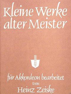 KLEINE WERKE ALTER MEISTER - arrangiert für Akkordeon [Noten/Sheetmusic] Komponist : ZEISKE H