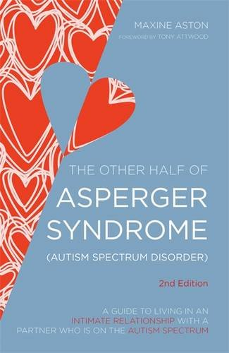 The Other Half of Asperger Syndrome (Autism Spectrum Disorder): A Guide to Living in an Intimate Relationship with a Partner Who is on the Autism Spectrum por Maxine C. Aston