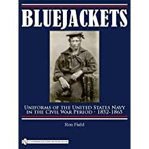 [Bluejackets: Uniforms of the United States Navy in the Civil War Period, 1852-1865] (By: Ron Field) [published: December, 2009]