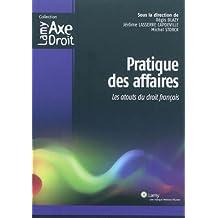 Pratique des affaires: Les atouts du droit français.
