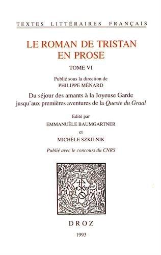 Le Roman de Tristan en prose, t. VI.Du séjour des amants à la Joyeuse Garde jusqu'aux premières aventures de la 'Queste du Graal'