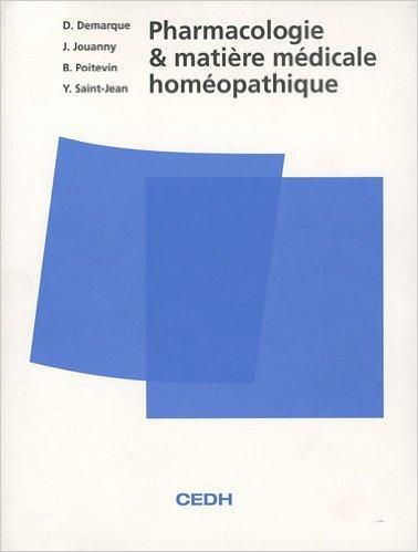 Pharmacologie et matière médicale homéopathique de Denis Demarque ,Jacques Jouanny ,Bernard Poitevin ( 1 octobre 2009 )