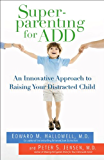 Superparenting for ADD: An Innovative Approach to Raising Your Distracted Child (English Edition)