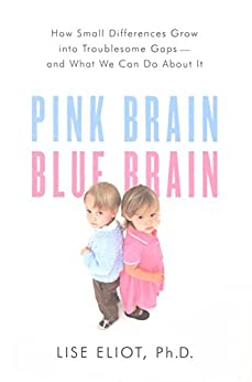 Pink Brain, Blue Brain: How Small Differences Grow Into Troublesome Gaps -- And What We Can Do About It von [Eliot, Lise]
