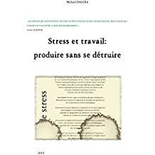 Stress et travail: produire sans se détruire (French Edition)