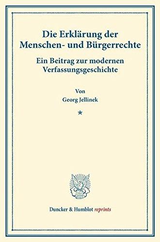 Die Erklärung der Menschen- und Bürgerrechte.: Ein Beitrag zur modernen Verfassungsgeschichte. (Staats- und völkerrechtliche Abhandlungen I.3). (Duncker & Humblot reprints)