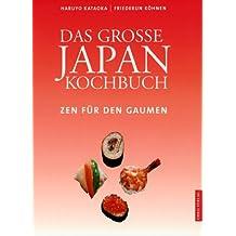 Das Große Japan Kochbuch: Zen für den Gaumen