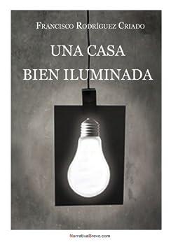 Una casa bien iluminada de [Criado, Francisco Rodríguez]