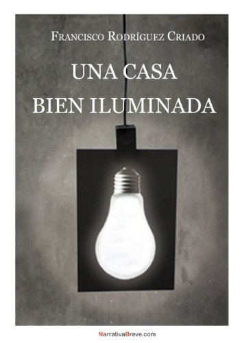 Una casa bien iluminada eBook: Francisco Rodríguez Criado: Amazon ...