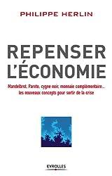 Repenser l'économie: Mandelbrot, Pareto, cygne noir, monnaies complémentaires... les nouveaux concepts pour sortir de la crise
