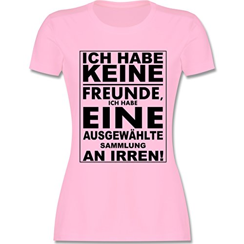Sprüche - Ich Habe Keine Freunde - ich Habe eine ausgewählte Sammlung an Irren! - M - Rosa - L191 - Damen Tshirt und Frauen T-Shirt