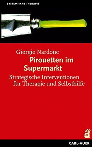 Pirouetten im Supermarkt: Strategische Interventionen für Therapie und Selbsthilfe (Systemische Therapie)