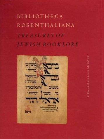 Bibliotheca Rosenthaliana: Treasures of Jewish Booklore - Marking the 200th Anniversary of the Birth of Leeser Rosenthal, 1794-1994