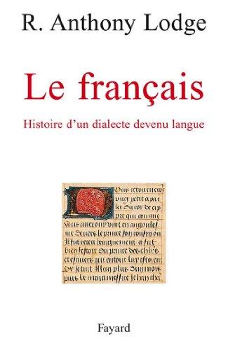 Le Français : Histoire d'un dialecte devenu langue (Histoire de la Pensée) par R. Anthony Lodge