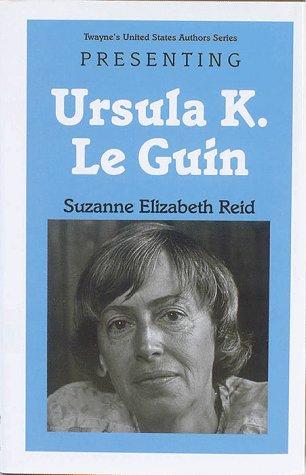 Presenting Ursula K. Le Guin (Twayne's United States Authors Series)